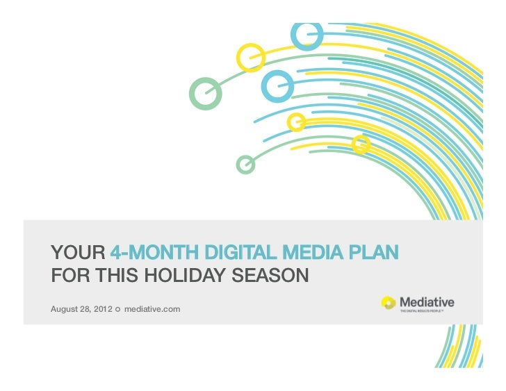 YOUR 4-MONTH DIGITAL MEDIA PLAN    FOR THIS HOLIDAY SEASON!August 28, 2012 ¢ mediative.com!!