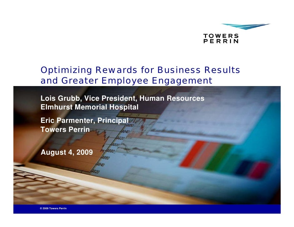 Optimizing Rewards for Business Results and Greater Employee Engagement Lois Grubb, Vice President, Human Resources Elmhur...