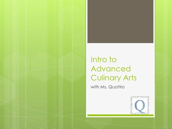 Intro toAdvancedCulinary Artswith Ms. Quattro