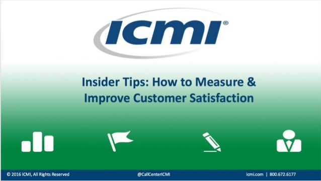 Insight from the August 9th, 2016 #ICMIchat Topic: Measuring & Improving Customer Satisfaction Host: @JeremyHyde_