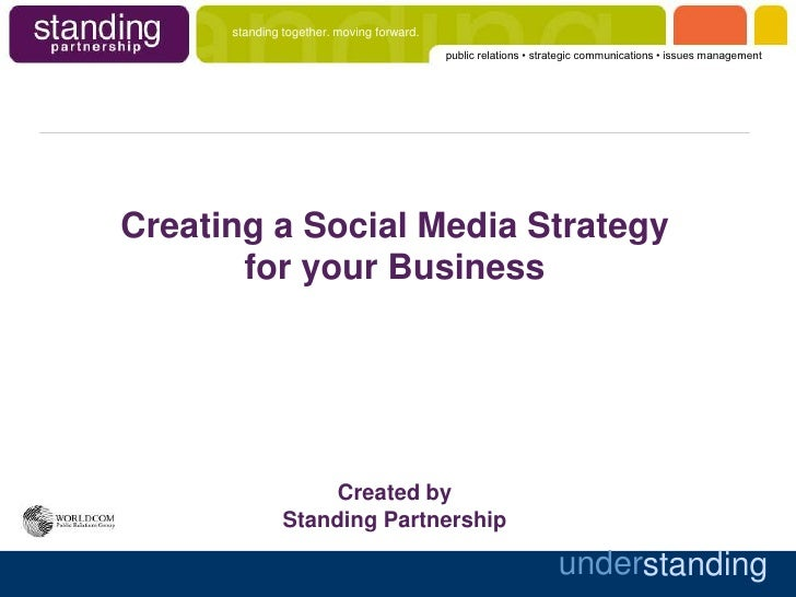 Creating a Social Media Strategy for your BusinessCreated by Standing Partnership<br />