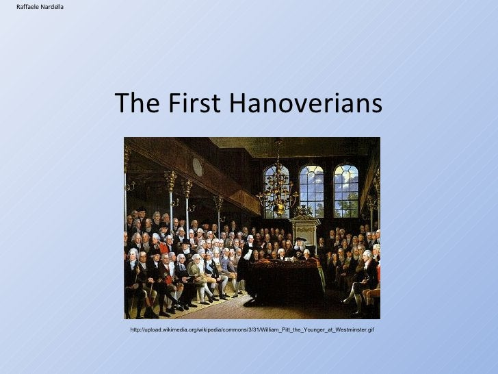 The First Hanoverians Raffaele Nardella http://upload.wikimedia.org/wikipedia/commons/3/31/William_Pitt_the_Younger_at_Wes...