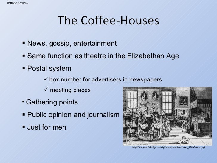 The Coffee-Houses http://harryosoffdesign.com/fyi/images/coffeehouse_17thCentury.gif   <ul><li>News, gossip, entertainment...
