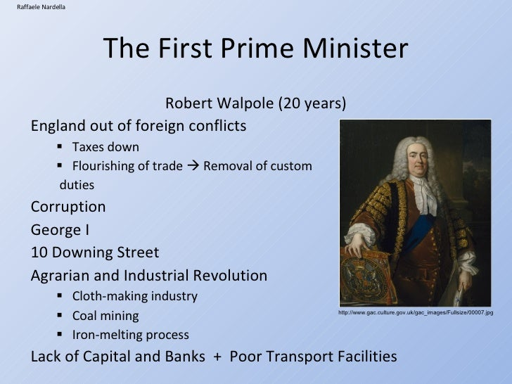 The First Prime Minister <ul><li>Robert Walpole (20 years) </li></ul><ul><li>England out of foreign conflicts </li></ul><u...