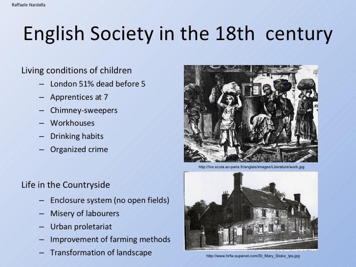 English Society in the 18th  century <ul><li>Living conditions of children </li></ul><ul><ul><li>London 51% dead before 5 ...