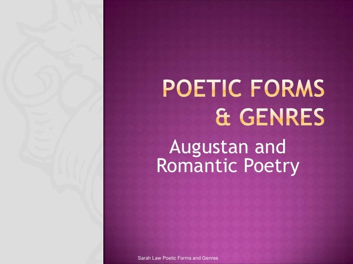 Poetic forms & genres<br />Augustan and Romantic Poetry<br />Sarah Law Poetic Forms and Genres<br />