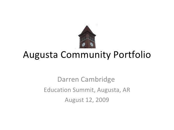 Augusta Community Portfolio Darren Cambridge  Education Summit, Augusta, AR August 12, 2009