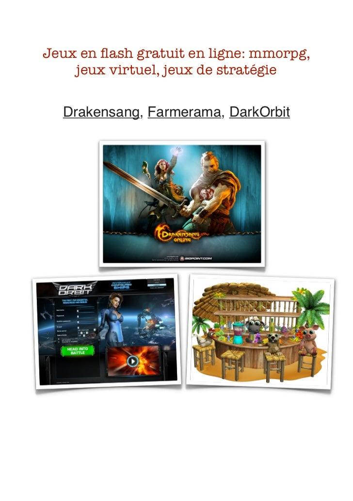 Jeux en flash gratuit en ligne: mmorpg,        jeux virtuel, jeux de stratégie      Drakensang, Farmerama, DarkOrbit      ...
