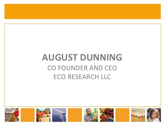 AUGUST DUNNING  CO FOUNDER AND CEO  ECO RESEARCH LLC