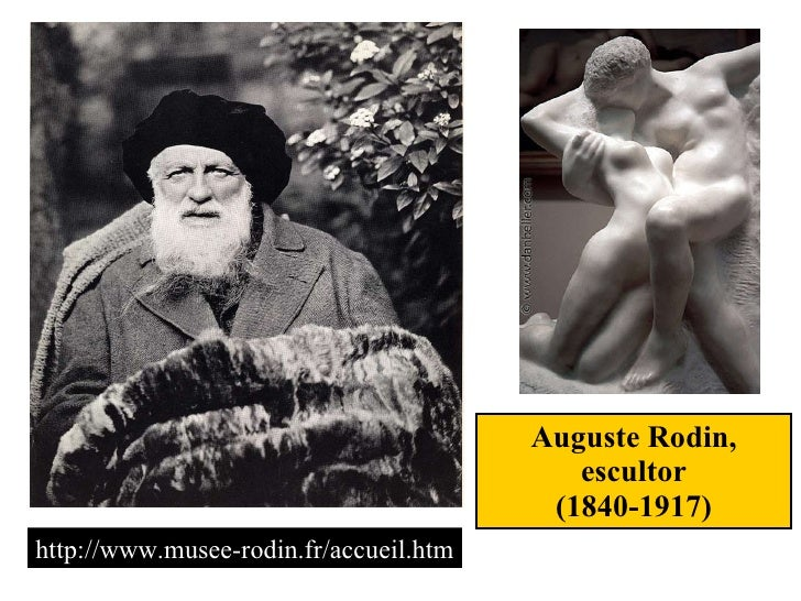 Auguste Rodin, escultor (1840-1917) http://www.musee-rodin.fr/accueil.htm