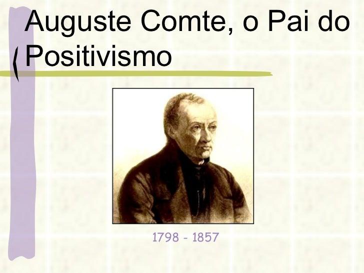 Auguste Comte, o Pai do Positivismo 1798 - 1857