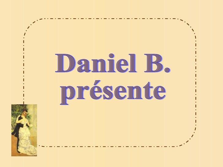 Daniel B. présente