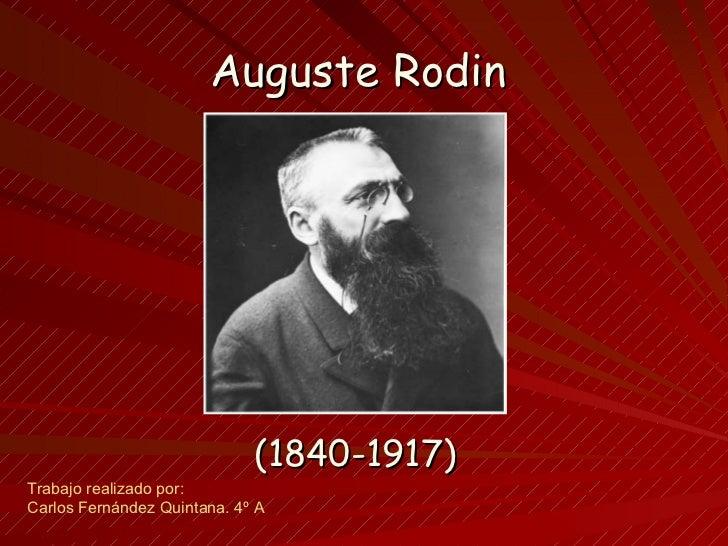 Auguste Rodin   (1840-1917) Trabajo realizado por:  Carlos Fernández Quintana. 4º A