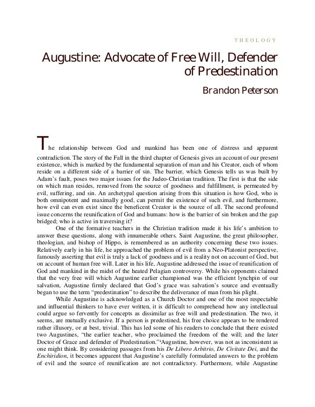 T H E O L O G Y Augustine: Advocate of Free Will, Defender of Predestination Brandon Peterson The relationship between God...
