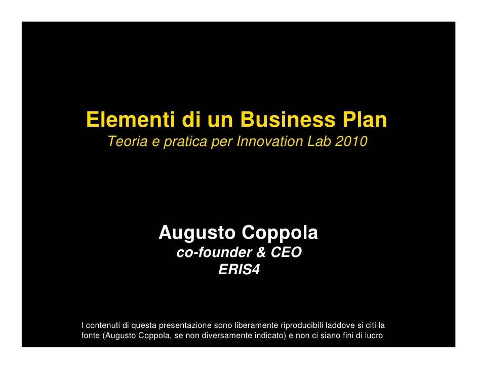 Elementi di un Business Plan       Teoria e pratica per Innovation Lab 2010                          Augusto Coppola      ...