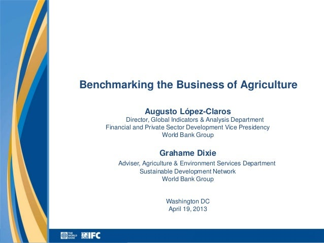 Benchmarking the Business of Agriculture                 Augusto López-Claros           Director, Global Indicators & Anal...