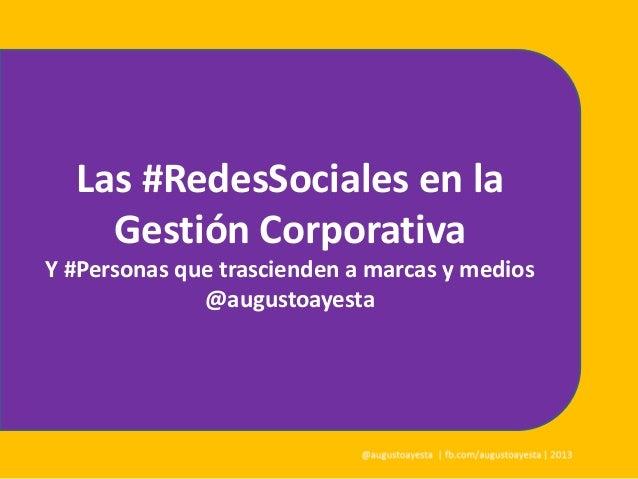 Las #RedesSociales en laGestión CorporativaY #Personas que trascienden a marcas y medios@augustoayesta