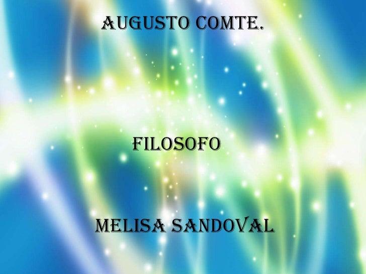Augusto Comte.<br />Filosofo <br />Melisa Sandoval<br />