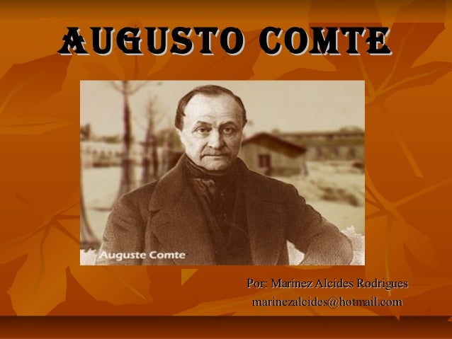 AUGUSTO COMTEAUGUSTO COMTE Por: Marinez Alcides RodriguesPor: Marinez Alcides Rodrigues marinezalcides@hotmail.commarineza...