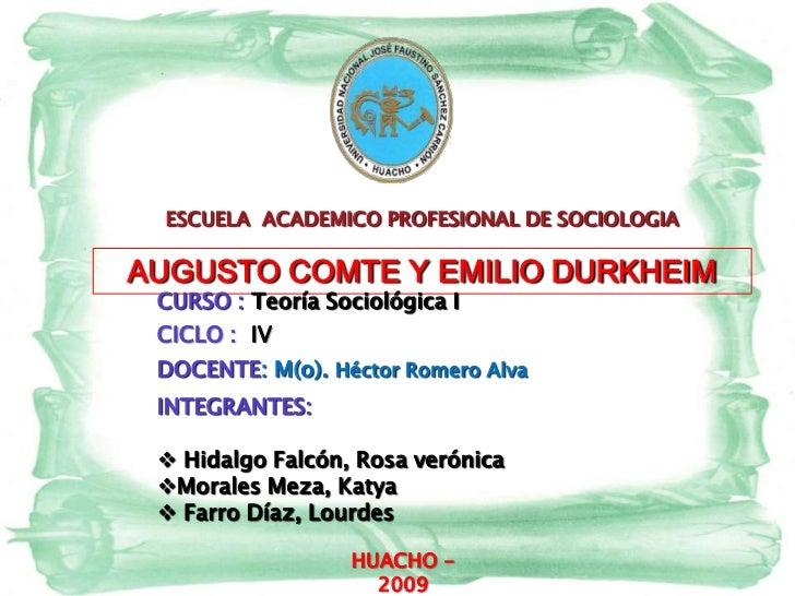 ESCUELA  ACADEMICO PROFESIONAL DE SOCIOLOGIA<br />AUGUSTO COMTE Y EMILIO DURKHEIM<br />CURSO : Teoría Sociológica I<br />C...