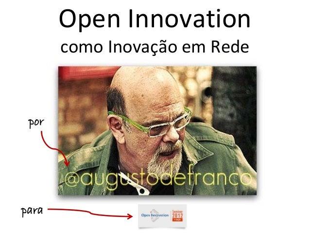 OpenInnovation       comoInovaçãoemRede porpara