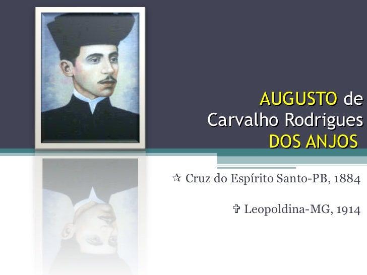 AUGUSTO  de Carvalho Rodrigues  DOS ANJOS      Cruz do Espírito Santo-PB, 1884    Leopoldina-MG, 1914