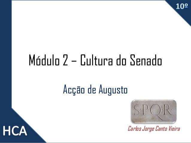 Módulo 2 – Cultura do Senado Acção de Augusto Carlos Jorge Canto Vieira