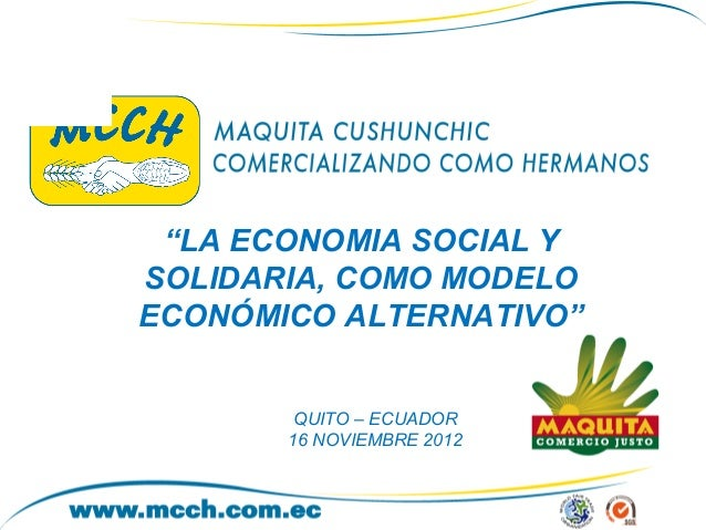 """""""LA ECONOMIA SOCIAL YSOLIDARIA, COMO MODELOECONÓMICO ALTERNATIVO""""        QUITO – ECUADOR       16 NOVIEMBRE 2012"""
