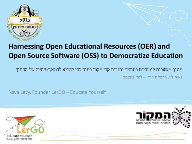 Harnessing Open Educational Resources (OER) and Open Source Software (OSS) to Democratize Education Nava Levy, Founder Ler...