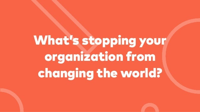 What's stopping your organization from changing the world?