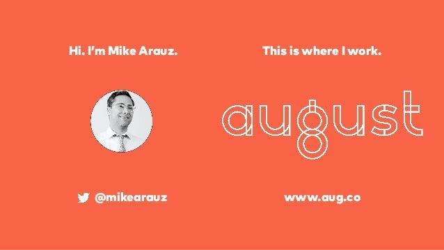 Hi. I'm Mike Arauz. @mikearauz www.aug.co This is where I work.