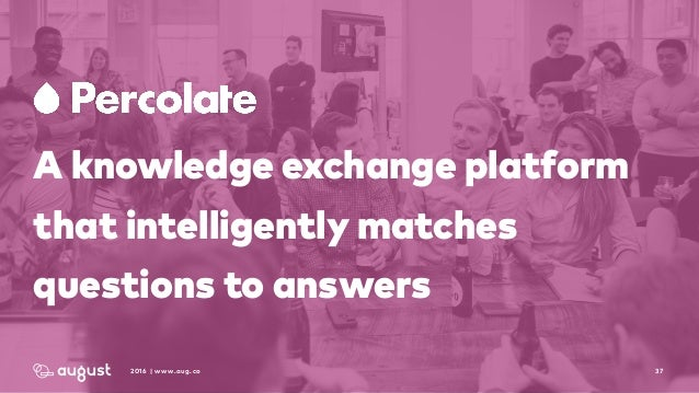 372016 | www.aug.co A knowledge exchange platform that intelligently matches questions to answers