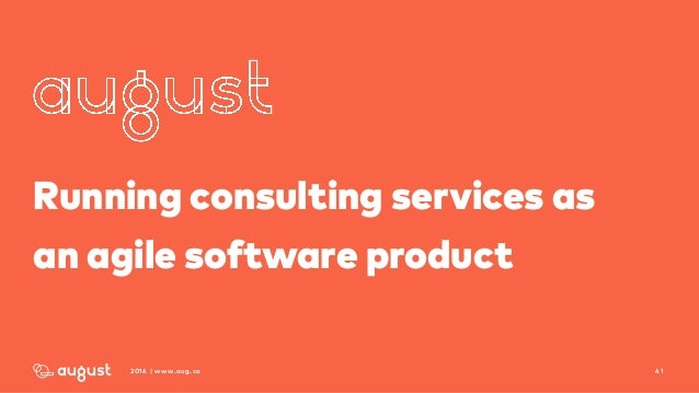 412016 | www.aug.co Running consulting services as  an agile software product