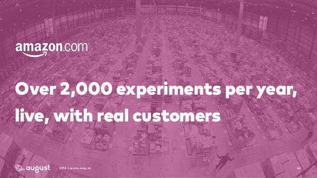 422016 | www.aug.co Over 2,000 experiments per year, live, with real customers