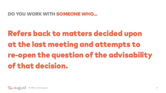 DO YOU WORK WITH SOMEONE WHO… Refers back to matters decided upon  at the last meeting and attempts to  re-open the ques...
