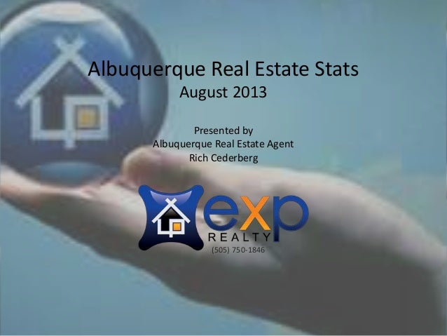 Presented by Albuquerque Real Estate Agent Rich Cederberg Albuquerque Real Estate Stats August 2013 (505) 750-1846