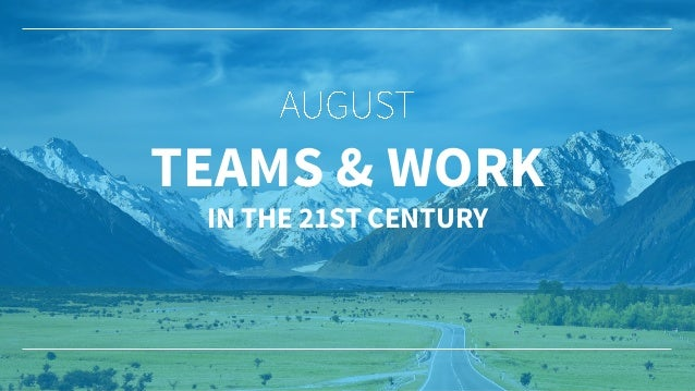 TEAMS & WORK IN THE 21ST CENTURY