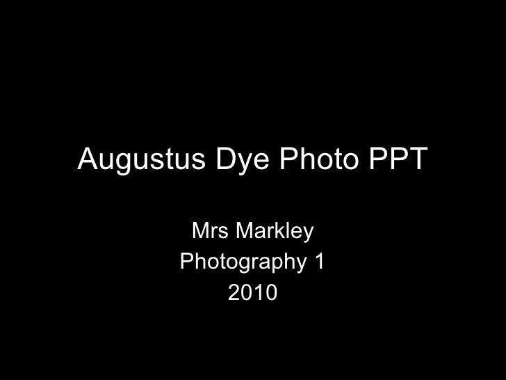 Augustus Dye Photo PPT Mrs Markley Photography 1 2010