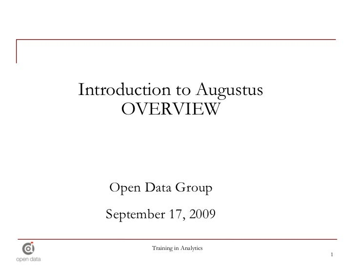 Introduction to Augustus OVERVIEW Open Data Group September 17, 2009