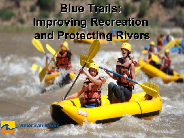 Blue Trails:Blue Trails: Improving RecreationImproving Recreation and Protecting Riversand Protecting Rivers