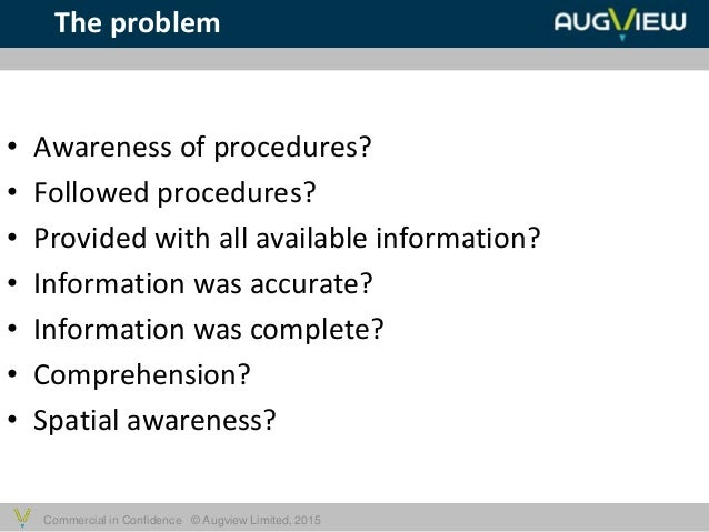 Commercial in Confidence © Augview Limited, 2015 • Awareness of procedures? • Followed procedures? • Provided with all ava...
