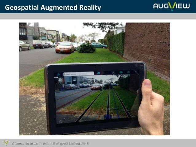 Commercial in Confidence © Augview Limited, 2015 Geospatial Augmented Reality