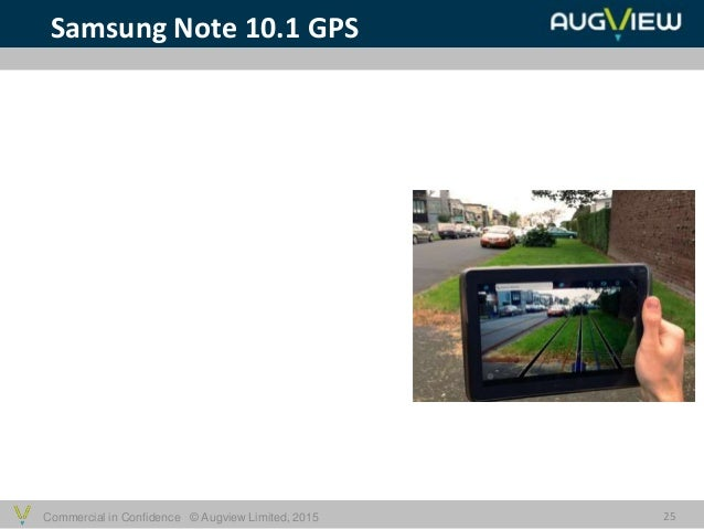 Commercial in Confidence © Augview Limited, 2015 25 Samsung Note 10.1 GPS