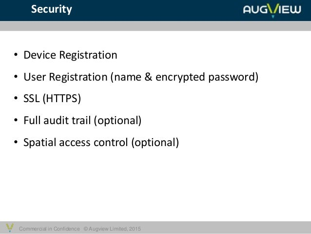 Commercial in Confidence © Augview Limited, 2015 Security • Device Registration • User Registration (name & encrypted pass...