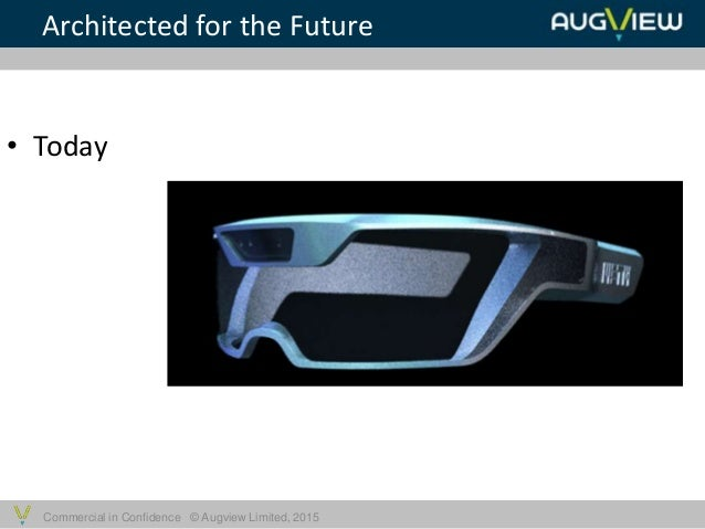 Commercial in Confidence © Augview Limited, 2015 • Today Architected for the Future