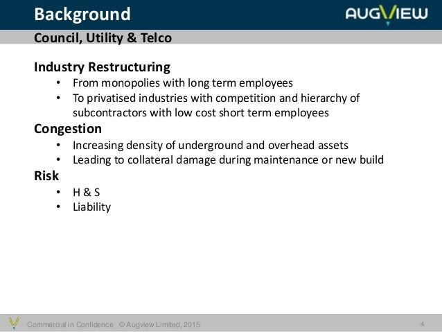 Commercial in Confidence © Augview Limited, 2015 Background 4 Industry Restructuring • From monopolies with long term empl...