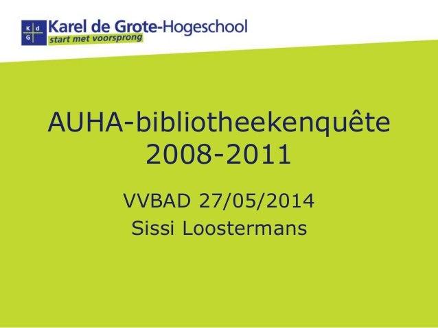 AUHA-bibliotheekenquête 2008-2011 VVBAD 27/05/2014 Sissi Loostermans