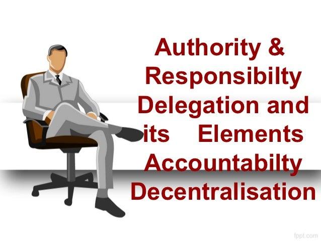 Authority & ResponsibiltyDelegation and its Elements AccountabiltyDecentralisation