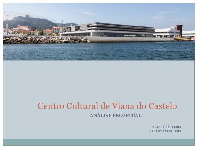 ANÁLISE PROJETUAL CARLA DE OLIVEIRA CINTHYA YOSHIURA Centro Cultural de Viana do Castelo