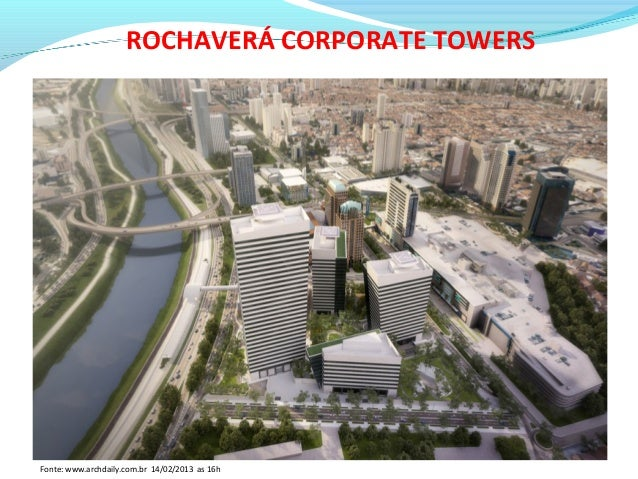 ROCHAVERÁ CORPORATE TOWERS Fonte: www.archdaily.com.br 14/02/2013 as 16h